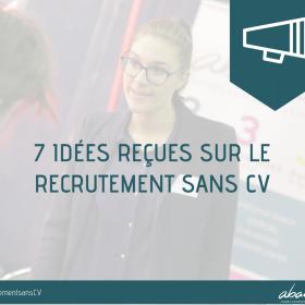 7 idées reçues sur le recrutement sans CV